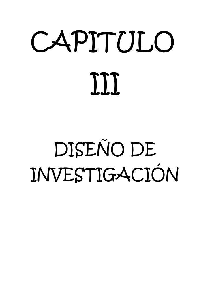 CAPITULO <br />III<br />DISEÑO DE INVESTIGACIÓN<br />CAPITULO III<br />DISEÑO DE INVESTIGACIÓN<br />3.1 PLANTEAMIENTO<br /...