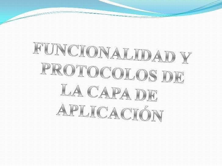 FUNCIONALIDAD Y <br />PROTOCOLOS DE<br />LA CAPA DE <br />APLICACIÓN<br />