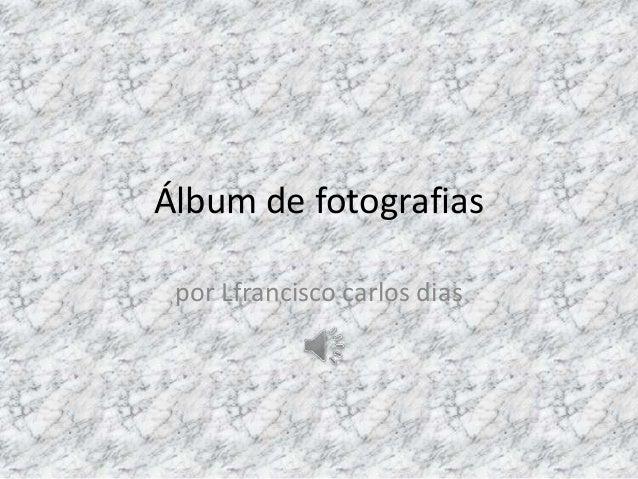 Álbum de fotografias por Lfrancisco carlos dias