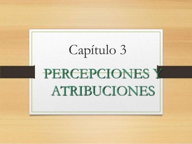 Capítulo 3 PERCEPCIONES Y ATRIBUCIONES