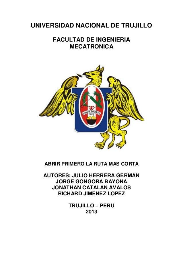 UNIVERSIDAD NACIONAL DE TRUJILLO FACULTAD DE INGENIERIA MECATRONICA  MONOGRAFÍA  ABRIR PRIMERO LA RUTA MAS CORTA  AUTORES:...