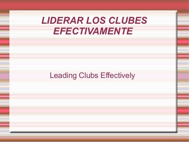 LIDERAR LOS CLUBES EFECTIVAMENTE  Leading Clubs Effectively