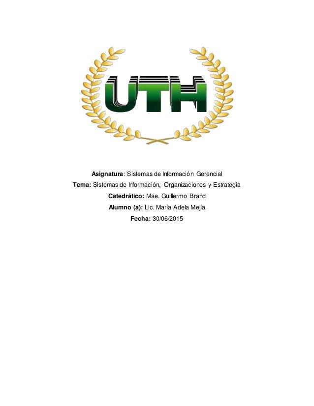 Asignatura: Sistemas de Información Gerencial Tema: Sistemas de Información, Organizaciones y Estrategia Catedrático: Mae....