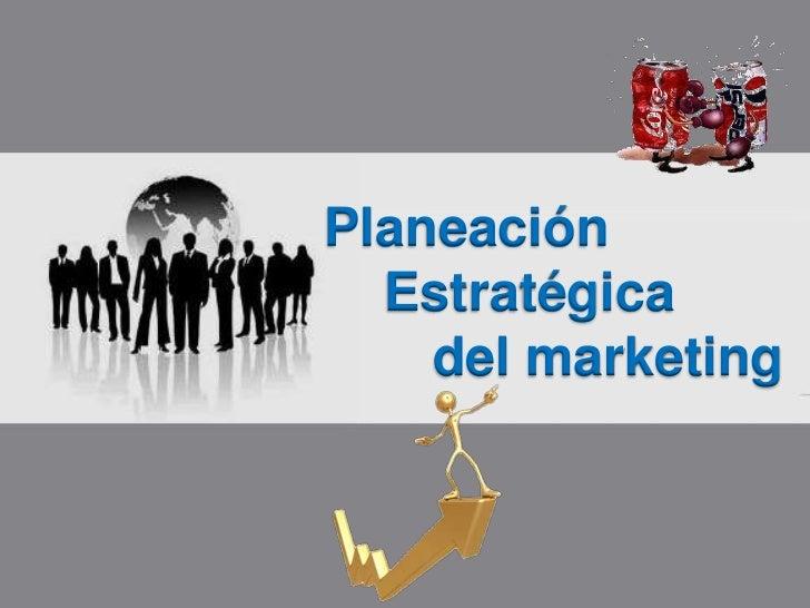 Planeación <br />   Estratégica<br />      del marketing <br />