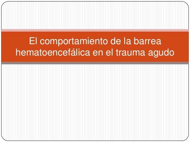 El comportamiento de la barreahematoencefálica en el trauma agudo