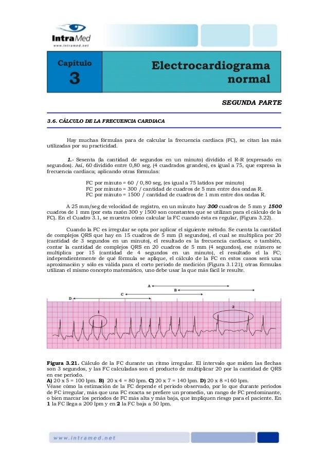 SEGUNDA PARTE 3.6. CÁLCULO DE LA FRECUENCIA CARDIACA Hay muchas fórmulas para de calcular la frecuencia cardiaca (FC), se ...