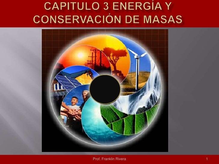 Capitulo 3 Energía y Conservación de Masas<br />Prof. Franklin Rivera<br />1<br />