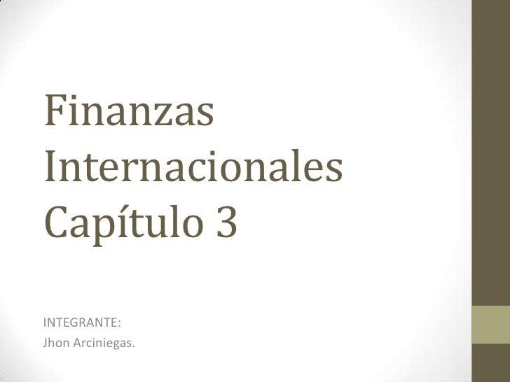 FinanzasInternacionalesCapítulo 3INTEGRANTE:Jhon Arciniegas.