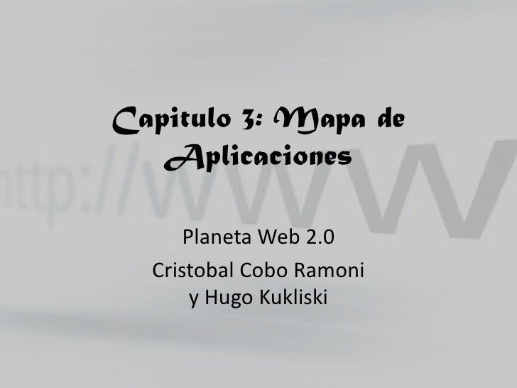 Capitulo 3: Mapa de Aplicaciones<br />Planeta Web 2.0 <br />Cristobal Cobo Ramoni                                y Hugo Ku...