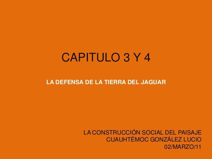 CAPITULO 3 Y 4 LA DEFENSA DE LA TIERRA DEL JAGUAR<br />LA CONSTRUCCIÓN SOCIAL DEL PAISAJE<br />CUAUHTÉMOC GONZÁLEZ LUCIO<b...