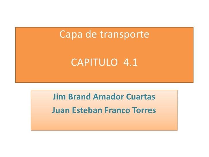 Capa de transporteCAPITULO  4.1<br />JimBrand Amador Cuartas<br />Juan Esteban Franco Torres<br />