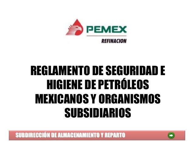 REGLAMENTO DE SEGURIDAD E HIGIENE DE PETRÓLEOS MEXICANOS Y ORGANISMOS SUBSIDIARIOS SUBDIRECCISUBDIRECCIÓÓN DE ALMACENAMIEN...