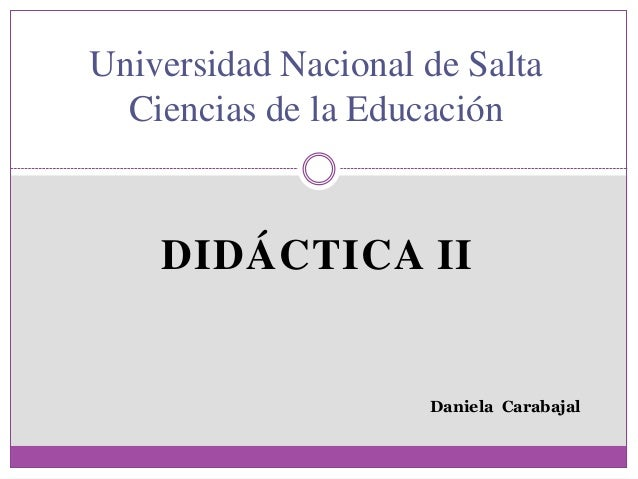 DIDÁCTICA IIUniversidad Nacional de SaltaCiencias de la EducaciónDaniela Carabajal