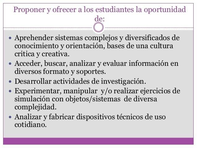 Proponer y ofrecer a los estudiantes la oportunidadde: Aprehender sistemas complejos y diversificados deconocimiento y or...