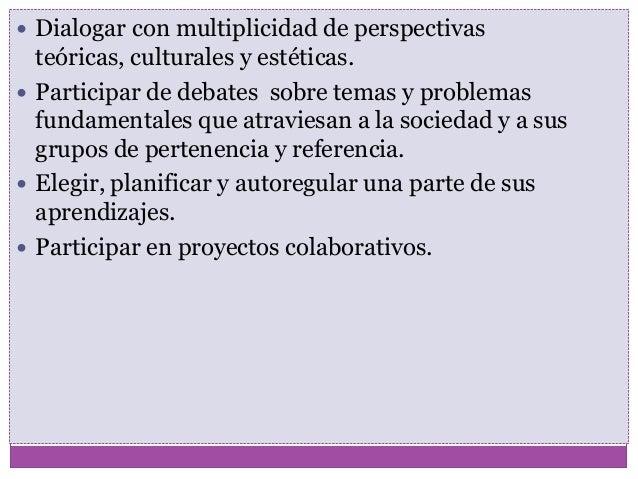 Dialogar con multiplicidad de perspectivasteóricas, culturales y estéticas. Participar de debates sobre temas y problem...
