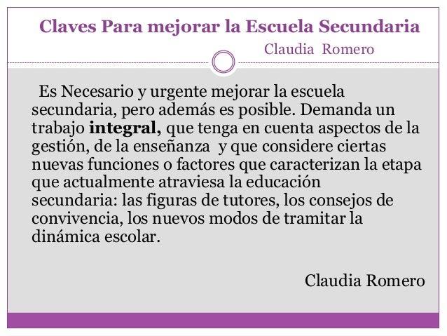 Claves Para mejorar la Escuela SecundariaClaudia RomeroEs Necesario y urgente mejorar la escuelasecundaria, pero además es...