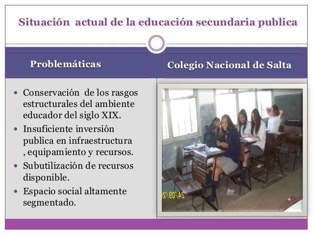 Problemáticas Colegio Nacional de Salta Conservación de los rasgosestructurales del ambienteeducador del siglo XIX. Insu...