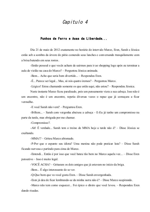 Capitulo 4 Punhos de Ferro e Asas da Liberdade...  Dia 21 de maio de 2012 exatamente no horário do intervalo Marco, Eren, ...