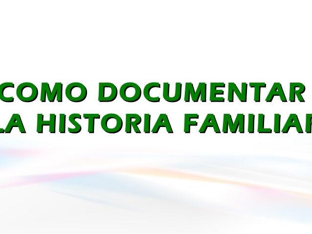 COMO DOCUMENTARCOMO DOCUMENTAR LA HISTORIA FAMILIARLA HISTORIA FAMILIAR