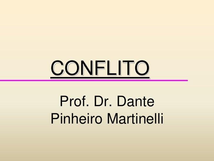 CONFLITO<br />Prof. Dr. Dante Pinheiro Martinelli<br />
