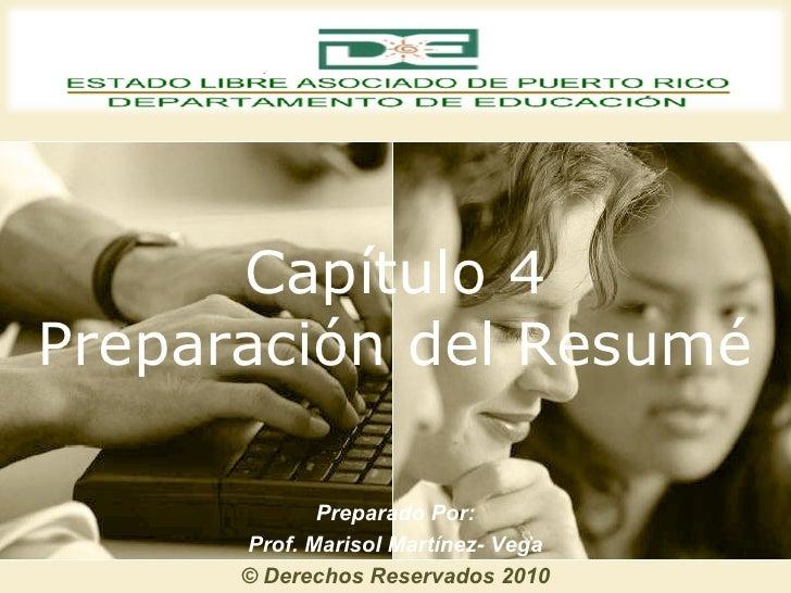 Capítulo 4 Preparación del Resumé Preparado Por: Prof. Marisol Martínez- Vega © Derechos Reservados 2010