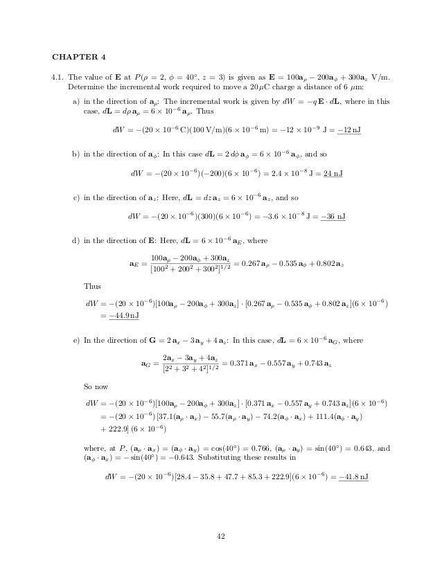 CHAPTER 4 4.1. The value of E at P(ρ = 2, φ = 40◦ , z = 3) is given as E = 100aρ − 200aφ + 300az V/m. Determine the increm...
