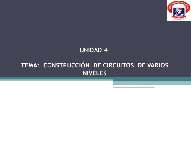 UNIDAD 4TEMA: CONSTRUCCIÓN DE CIRCUITOS DE VARIOS                NIVELES