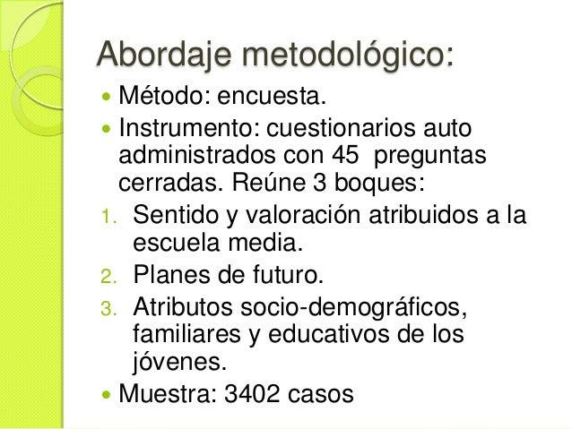 Abordaje metodológico: Método: encuesta. Instrumento: cuestionarios auto  administrados con 45 preguntas  cerradas. Reún...