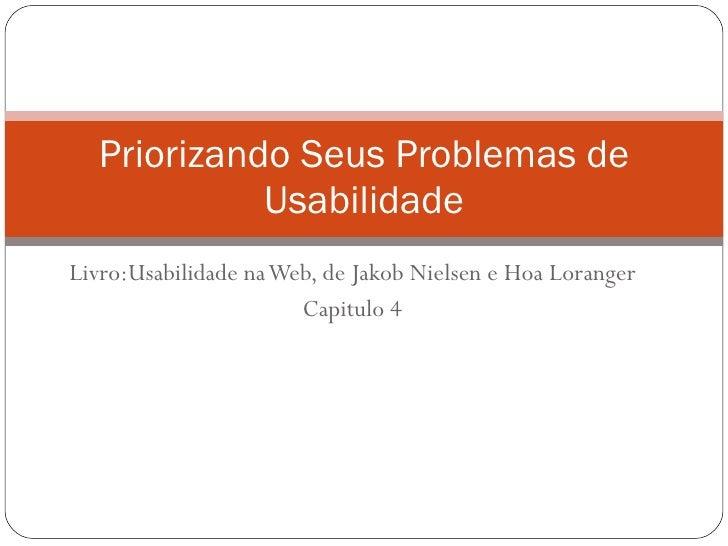Livro:Usabilidade na Web, de Jakob Nielsen e Hoa Loranger Capitulo 4 Priorizando Seus Problemas de Usabilidade