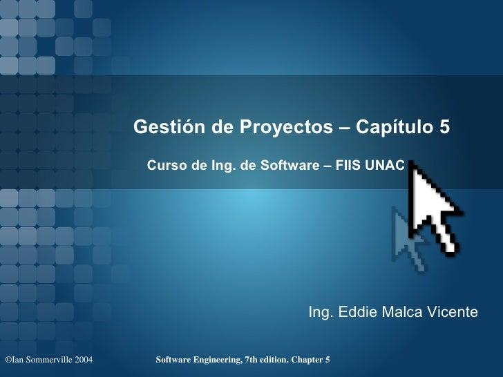 Gestión de Proyectos – Capítulo 5                         Curso de Ing. de Software – FIIS UNAC                           ...