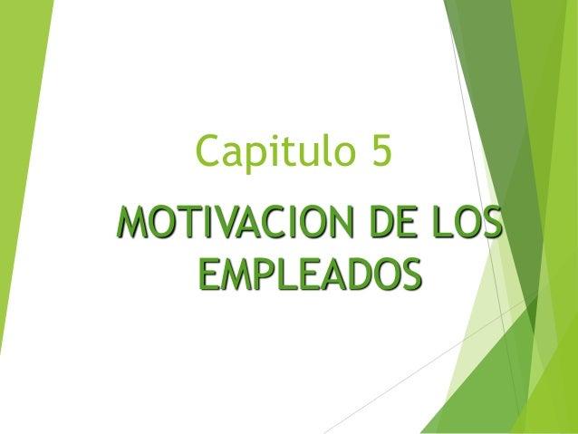 Capitulo 5 MOTIVACION DE LOS EMPLEADOS
