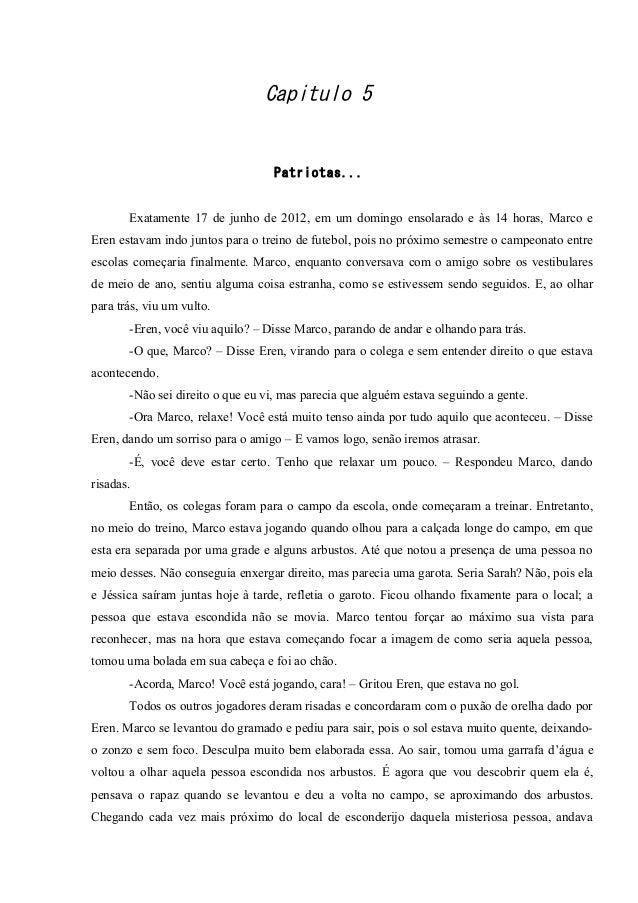 Capitulo 5  Patriotas... Exatamente 17 de junho de 2012, em um domingo ensolarado e às 14 horas, Marco e Eren estavam indo...