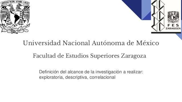 Universidad Nacional Autónoma de México Facultad de Estudios Superiores Zaragoza Definición del alcance de la investigació...