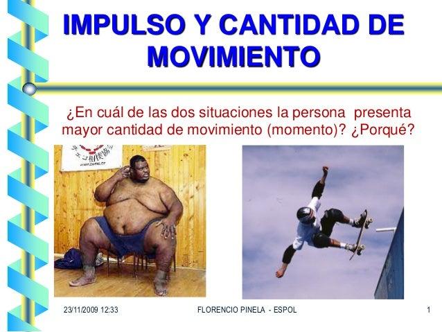 IMPULSO Y CANTIDAD DE MOVIMIENTO ¿En cuál de las dos situaciones la persona presenta mayor cantidad de movimiento (momento...