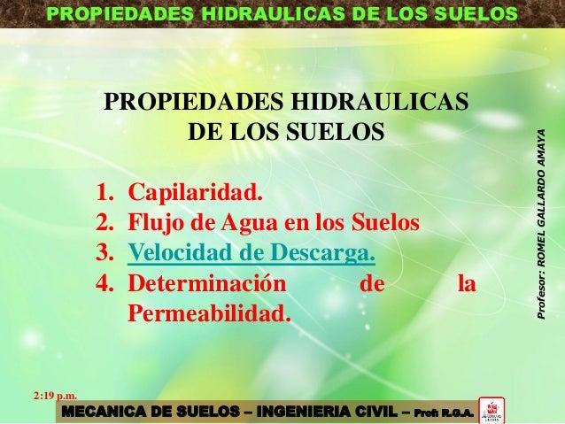 PROPIEDADES HIDRAULICAS DE LOS SUELOS PROPIEDADES HIDRAULICAS DE LOS SUELOS 1. Capilaridad. 2. Flujo de Agua en los Suelos...