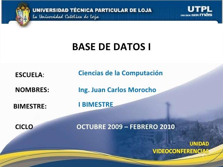 ESCUELA : NOMBRES: BASE DE DATOS I CICLO Ciencias de la Computación Ing. Juan Carlos Morocho OCTUBRE 2009 – FEBRERO 2010 B...