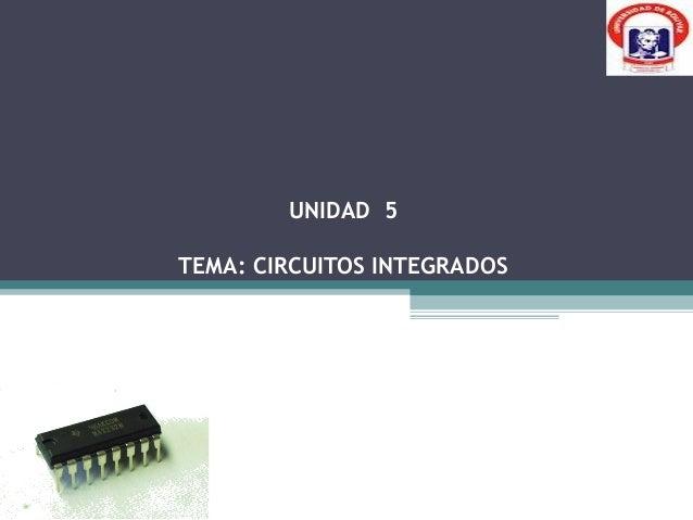 UNIDAD 5TEMA: CIRCUITOS INTEGRADOS
