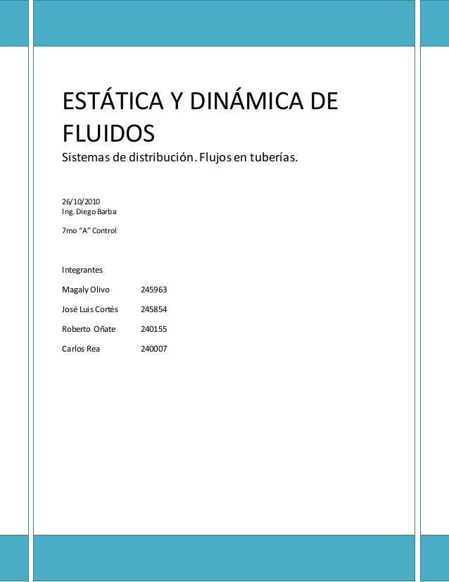"""ESTÁTICA Y DINÁMICA DE FLUIDOS Sistemas de distribución. Flujosen tuberías. 26/10/2010 Ing.DiegoBarba 7mo """"A"""" Control Inte..."""
