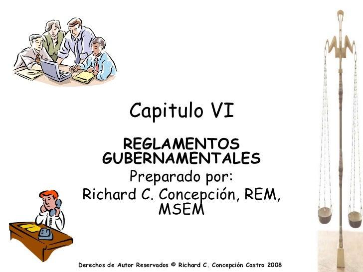 Capitulo VI      REGLAMENTOS    GUBERNAMENTALES       Preparado por: Richard C. Concepción, REM,            MSEMDerechos d...