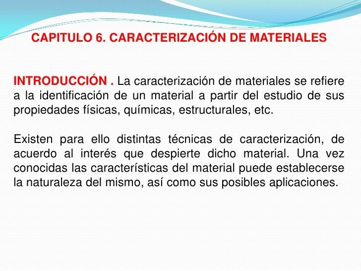 CAPITULO 6. CARACTERIZACIÓN DE MATERIALESINTRODUCCIÓN . La caracterización de materiales se refierea la identificación de ...