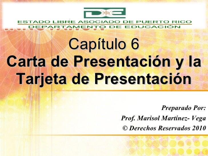 Capítulo 6 Carta de Presentación y la Tarjeta de Presentación Preparado Por: Prof. Marisol Martínez- Vega © Derechos Reser...