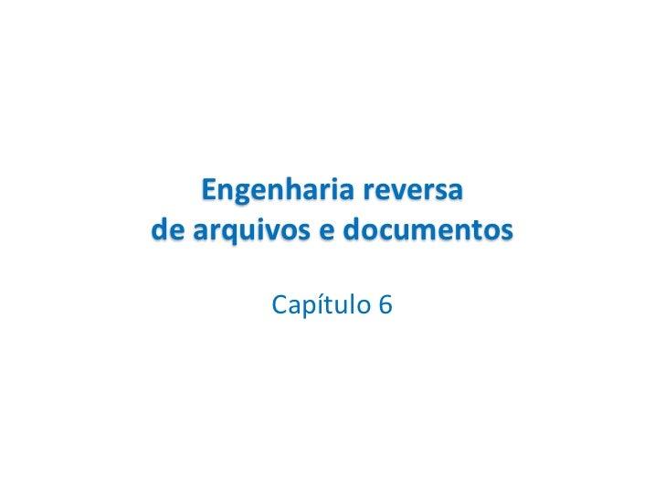 Engenharia reversade arquivos e documentos       Capítulo 6