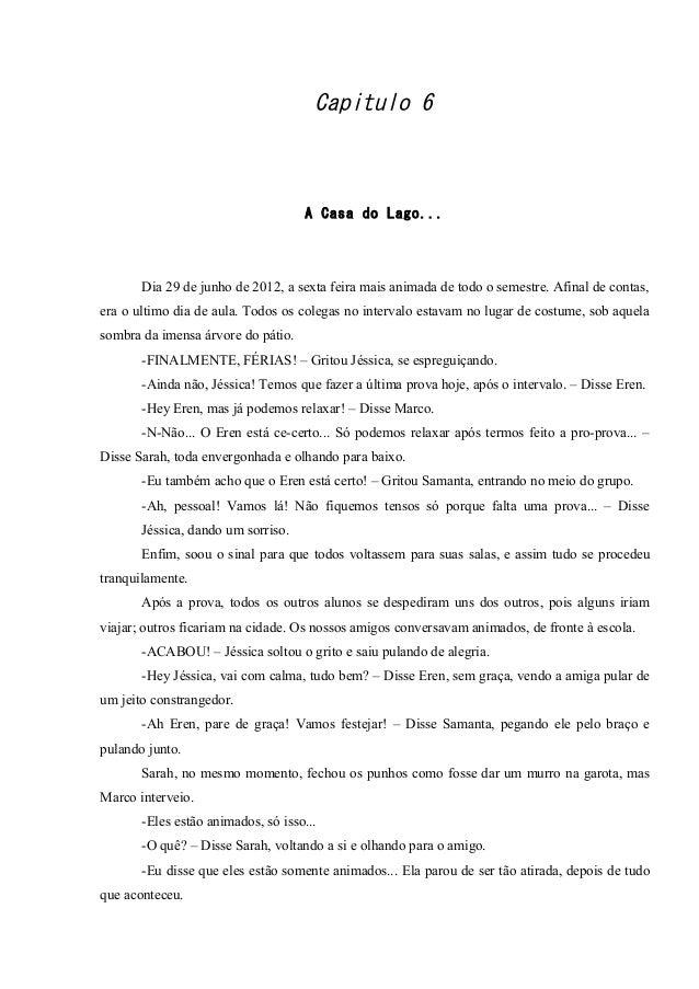 Capitulo 6  A Casa do Lago...  Dia 29 de junho de 2012, a sexta feira mais animada de todo o semestre. Afinal de contas, e...