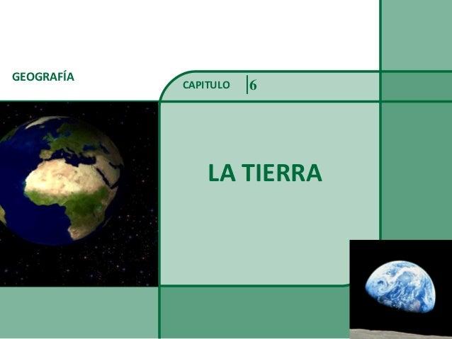 GEOGRAFÍA LA TIERRA CAPITULO 6
