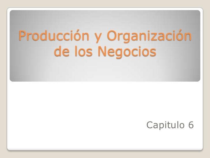 Producción y Organización     de los Negocios                  Capitulo 6