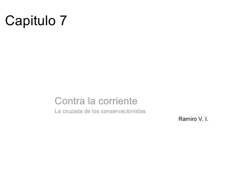 Capitulo 7 Contra la corriente La cruzada de los conservacionistas Ramiro V. I.