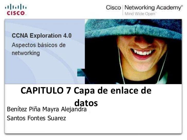 CAPITULO 7 Capa de enlace de               datosBenítez Piña Mayra AlejandraSantos Fontes Suarez