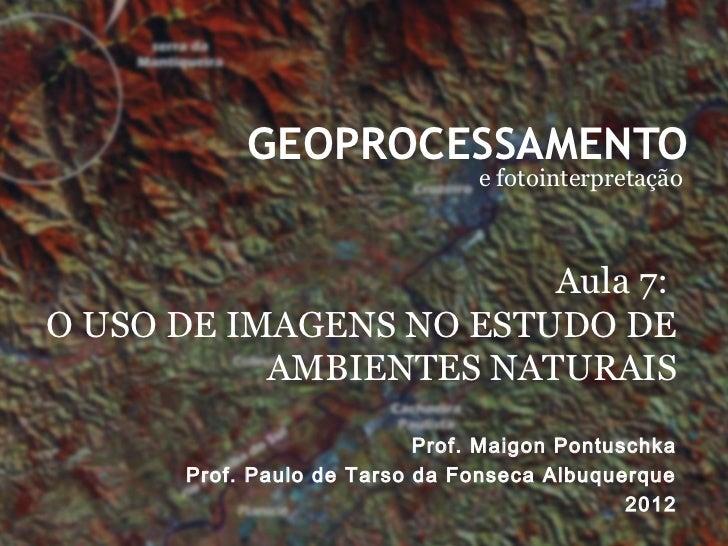 GEOPROCESSAMENTO                                e fotointerpretação                        Aula 7:O USO DE IMAGENS NO ESTU...