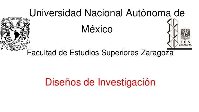 Universidad Nacional Autónoma de México Facultad de Estudios Superiores Zaragoza Diseños de Investigación
