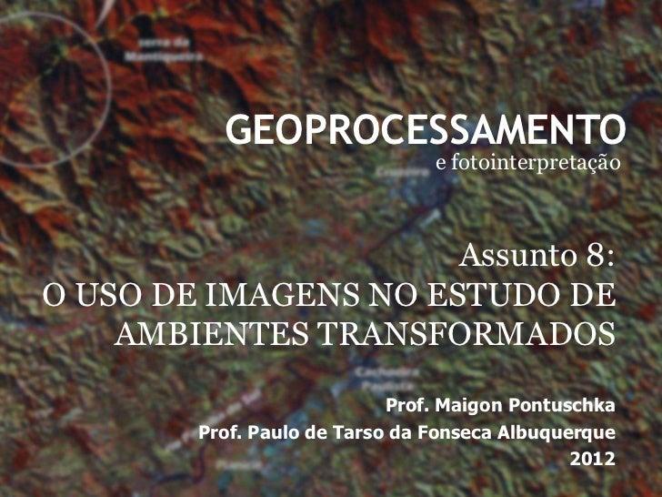 GEOPROCESSAMENTO                                e fotointerpretação                      Assunto 8:O USO DE IMAGENS NO EST...